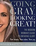 Going Gray, Looking Great!: The Modern Woman's Guide to Unfading Glory