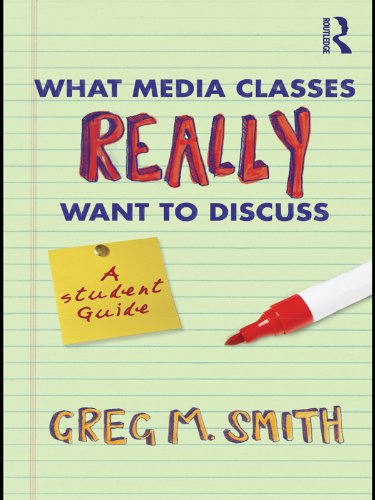 Greg Smith - What Media Classes Really Want to Discuss: A Student Guide