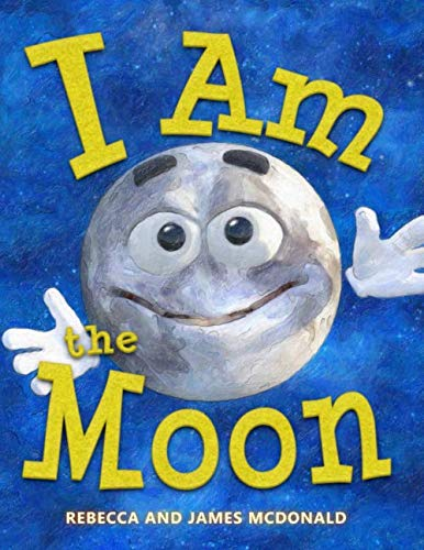 I Am the Moon: A Book About the Moon for Kids