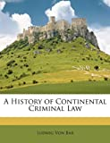A History of Continental Criminal Law, Ludwig Von Bar, 1147102678