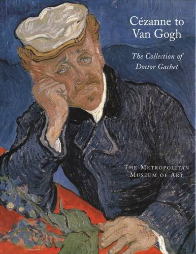 Cezanne To Van Gogh The Collection Of Doctor Gachet
