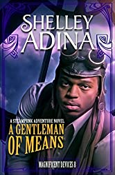 A Gentleman of Means: A steampunk adventure novel (Magnificent Devices Book 8)