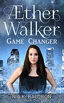 Aether Walker: Game Changer (Aether Walker Series Book 1) by [Baldron, N.A.K.]