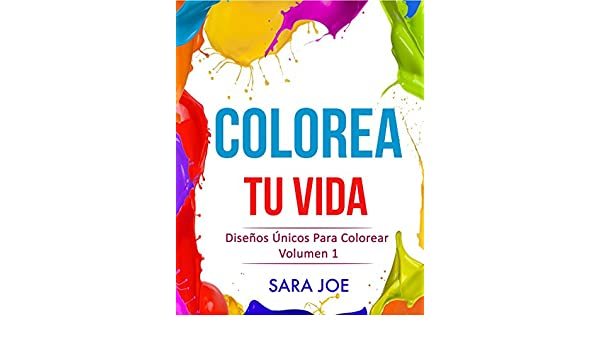 Amazon.com: Colorea Tu Vida: Diseños Únicos Para Colorear Volumen 1 ...