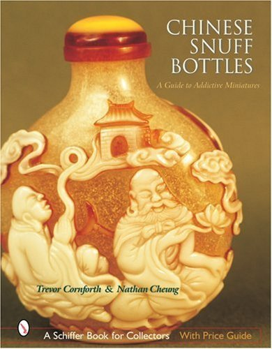 Chinese Snuff Bottles: A Guide to Addictive Miniatures by Trevor Cornforth (2002-09-01)