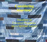 Considering Abortion? Transform Unwanted Pregnancy into a Spritual Journey