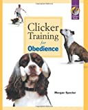 Clicker Training for Obedience: Shaping Top Performance-Positively