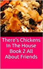 There's Chickens In The House Book 2 All About Friends
