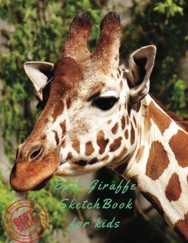"""Download Epic Giraffe SketchBook for Kids: Blank Paper for Drawing, Doodling or Sketching 100 Large Blank Pages (8.5""""x11"""") for Sketching, inspiring, Drawing ... imagination. (Sketchbook Journal) (Volume 64) ebook"""