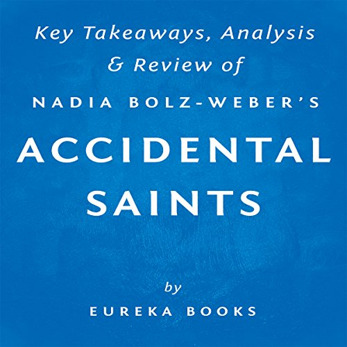 Accidental Saints: Finding God in All the Wrong People, by Nadia Bolz-Weber: Key Takeaways, Analysis & Review