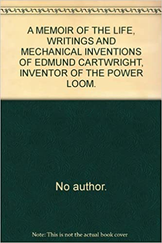 A MEMOIR OF THE LIFE, WRITINGS AND MECHANICAL INVENTIONS OF