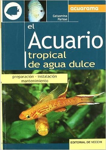El acuario tropical de agua dulce (Animales): Amazon.es: Gelsomina Parisse: Libros