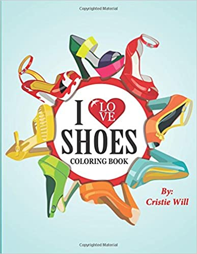 I Love Shoes: Coloring Book Paperback – May 12, 2015 by Cristie Will