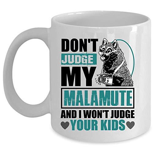 Funny Dogs Mug, Cool Malamute Lovers Coffee Mug, Don't Judge My Malamute And I Won't Judge Your Kinds Cup (Coffee Mug 15 Oz - WHITE)