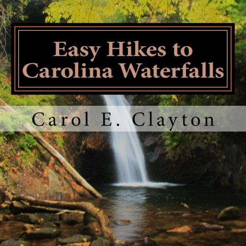 Easy Hikes to Carolina Waterfalls: A Guide to Over 200 Waterfalls in North and South Carolina (Best Waterfall Hikes In South Carolina)