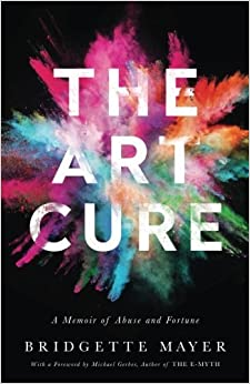 The Art Cure: A Memoir of Abuse and Fortune by Bridgette Mayer (2016-09-17)