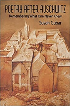 Poetry After Auschwitz: Remembering What One Never Knew (Jewish Literature and Culture) by Gubar Susan (2006-10-18)