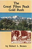 img - for The Great Pikes Peak Gold Rush by Robert Leaman Brown (1985-10-06) book / textbook / text book