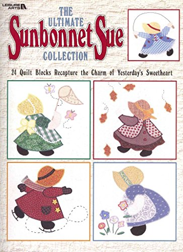 [(The Ultimate Sunbonnet Sue Collection : 24 Quilt Blocks Recapture the Charm of Yesterday's Sweetheart)] [Created by Leisure Arts] published on (January, 2000) ()