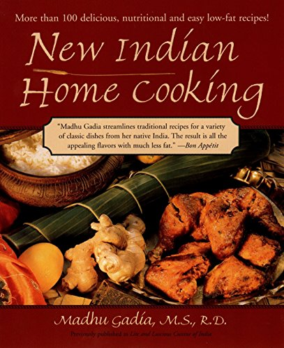 New Indian Home Cooking: More Than 100 Delicious, Nutritional and Easy Low-Fat Recipes by Madhu Gadia