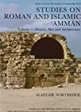 Studies on Roman and Islamic Amman Vol. 1 : History, Site and Architecture, Northedge, Alastair and Hubner, Ulrich, 0197270026