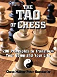The Tao Of Chess: 200 Principles To Transform Your Game And Your Life-Peter Kurzdorfer