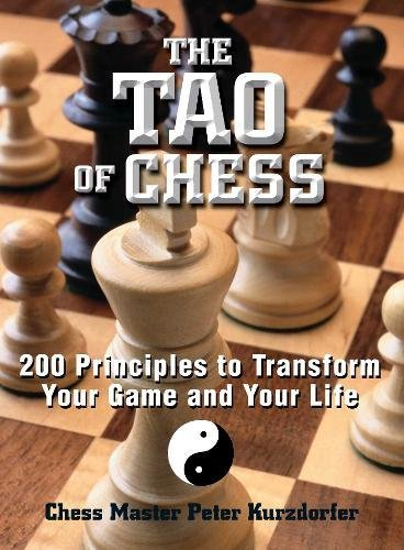 Read Online The Tao Of Chess: 200 Principles to Transform Your Game and Your Life ebook