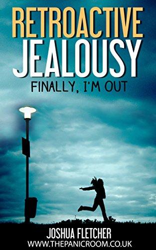 Retroactive Jealousy: Finally, I'm Out