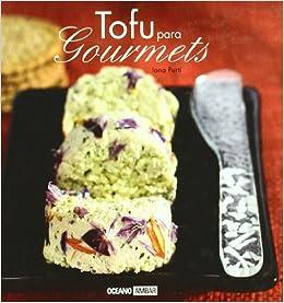 Tofu Para Gourmets Disfruta Y Sorprende A Los Tuyos Con Las