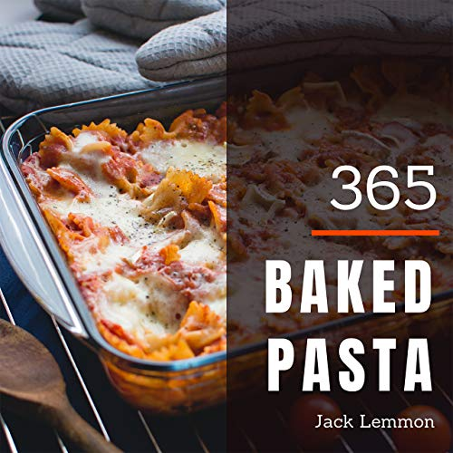 Baked Pasta 365: Enjoy 365  Days With Amazing Baked Pasta Recipes In Your Own Baked Pasta Cookbook! (Homemade Pasta Recipe Book, How To Make Pasta Cookbook, Pasta Making Cookbook) [Book 1] by Jack Lemmon
