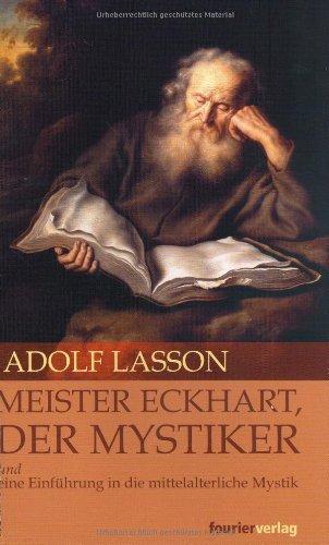 Meister Eckhart, der Mystiker und eine Einführung in die mittelalterliche Mystik