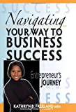 Navigating Your Way to Business Success, Kathryn B. Freeland, 098235780X