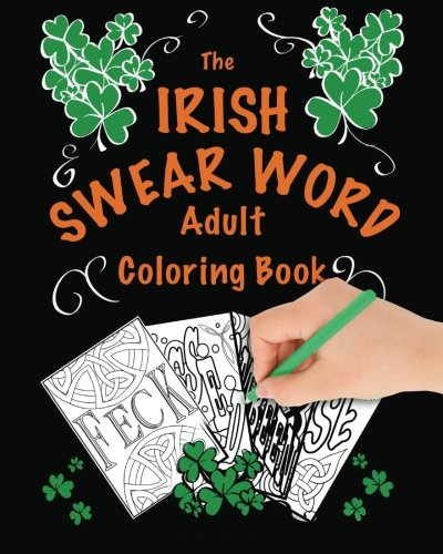 The Irish Swear Word Adult Coloring Book: (A Swear Word Adult Coloring Book)