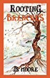 Rooting Branches, J. S. Moore, 1432753460