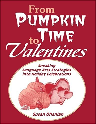 Book From Pumpkin Time to Valentines: Sneaking Language Arts Strategies into Holiday Celebrations by Ohanian, Susan (1994)