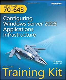 MCTS (Exam 70-643): Configuring Windows Server 2008 Applications Infrastructure self paced training kit