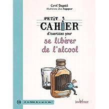 PETIT CAHIER D'EXERCICES POUR SE LIBÉRER DE L'ALCOOL