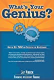What's Your Genius? : How the Best THINK for Success in the Modern Economy, Jay Niblick, 0615283764