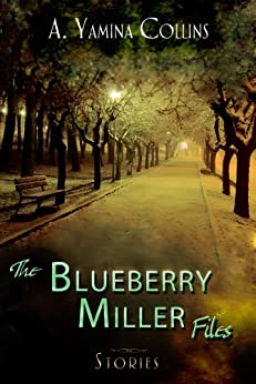 The Blueberry Miller Files by [Collins, A. Yamina ]