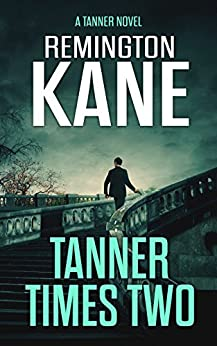 Tanner Times Two (A Tanner Novel Book 11) by [Kane, Remington]