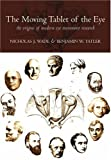 img - for The Moving Tablet of the Eye': The Origins of Modern Eye Movement Research by Nicholas Wade (2005-09-01) book / textbook / text book