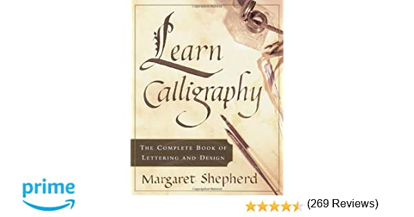 Learn Calligraphy: The Complete Book of Lettering and Design ...