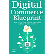 Digital Commerce Blueprint: How to Sell Products Online via Amazon and Your Own Shopify Store (3 in 1 bundle)