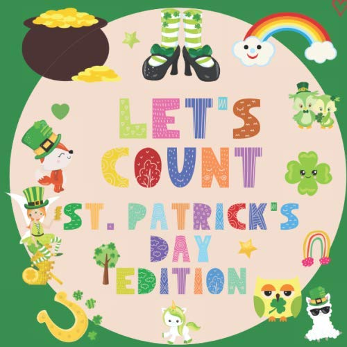 Let's Count St. Patrick's Day Edition: A Counting Kids Book | Fun & Interactive Picture Book for or 2-5 Year Olds | Teaches Preschoolers & Toddlers to Count