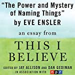 The Power and Mystery of Naming Things: A 'This I Believe' Essay | Eve Ensler