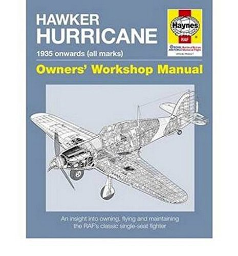 Hawker Hurricane: An Insight into Owning, Restoring, Servicing and Flying Britain's Classic World War II Fighter (Owners' Workshop (Hawker Hurricane Fighter)