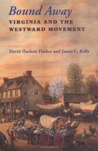 Bound Away: Virginia and the Westward Movement from David H Fischer
