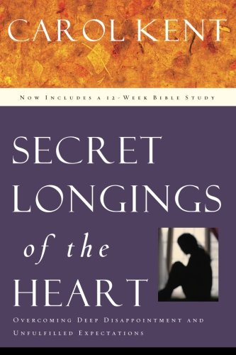 Secret  Longings of the Heart: Overcoming Deep Disappointment and Unfulfilled Expectations Now Includes a 12-Week Bible Study (Navigators Reference Library) (Heart Longing)