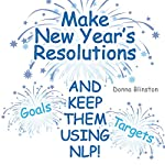 Make New Year Resolutions and Keep Them Using NLP! | Donna Blinston