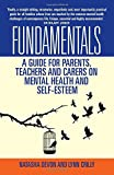 Fundamentals: A Guide for Parents, Teachers and Carers on Mental Health and Self-Esteem